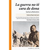 La guerra no té cara de dona: Un milió de dones russes van lluitar a la Segona Guerra Mundial. Aquesta és la història explicada per les dones que la van viure. (Ciclogènesi Book 12) (Catalan Edition)