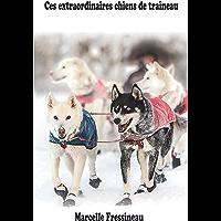 Ces Extraordinaires Chiens de Traîneau (French Edition)