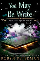 You May Be Write: A Paranormal Women's Fiction Novel: My So-Called Mystical Midlife Book Two Kindle Edition