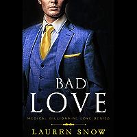Bad Love: An Alpha Male Series (Medical Billionaires Love Book 1)
