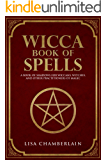 Wicca Book of Spells: A Book of Shadows for Wiccans, Witches, and Other Practitioners of Magic (Wiccan Spell Books 1)
