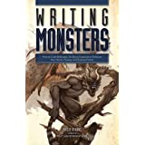 Writing Monsters: How to Craft Believably Terrifying Creatures to Enhance Your Horror, Fantasy, an d Science Fiction