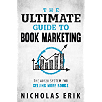 The Ultimate Guide to Book Marketing: The 80/20 System for Selling More Books (Ultimate Author Guides) (English Edition)