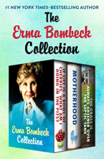 At Wits End  Kindle Edition By Erma Bombeck Humor  Entertainment  The Erma Bombeck Collection If Life Is A Bowl Of Cherries What Am I
