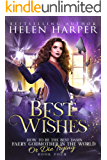 Best Wishes (How To Be The Best Damn Faery Godmother In The World (Or Die Trying) Book 4)