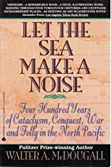 Let the Sea Make a Noise: Four Hundred Years of Cataclysm, Conquest, War and Folly in the North Pacific Paperback