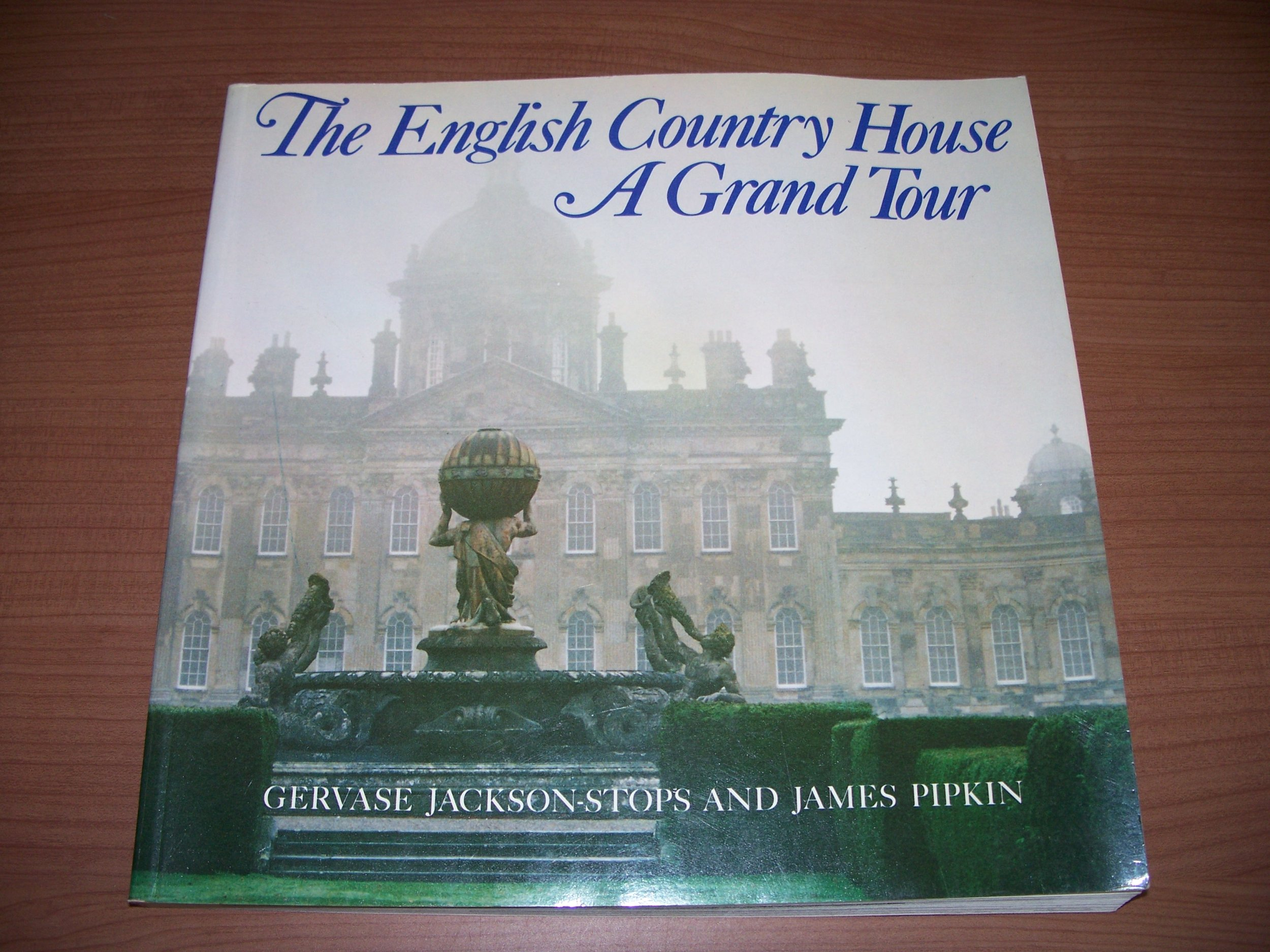 The English Country House   A Grand Tour Gervase Jackson Stops ...