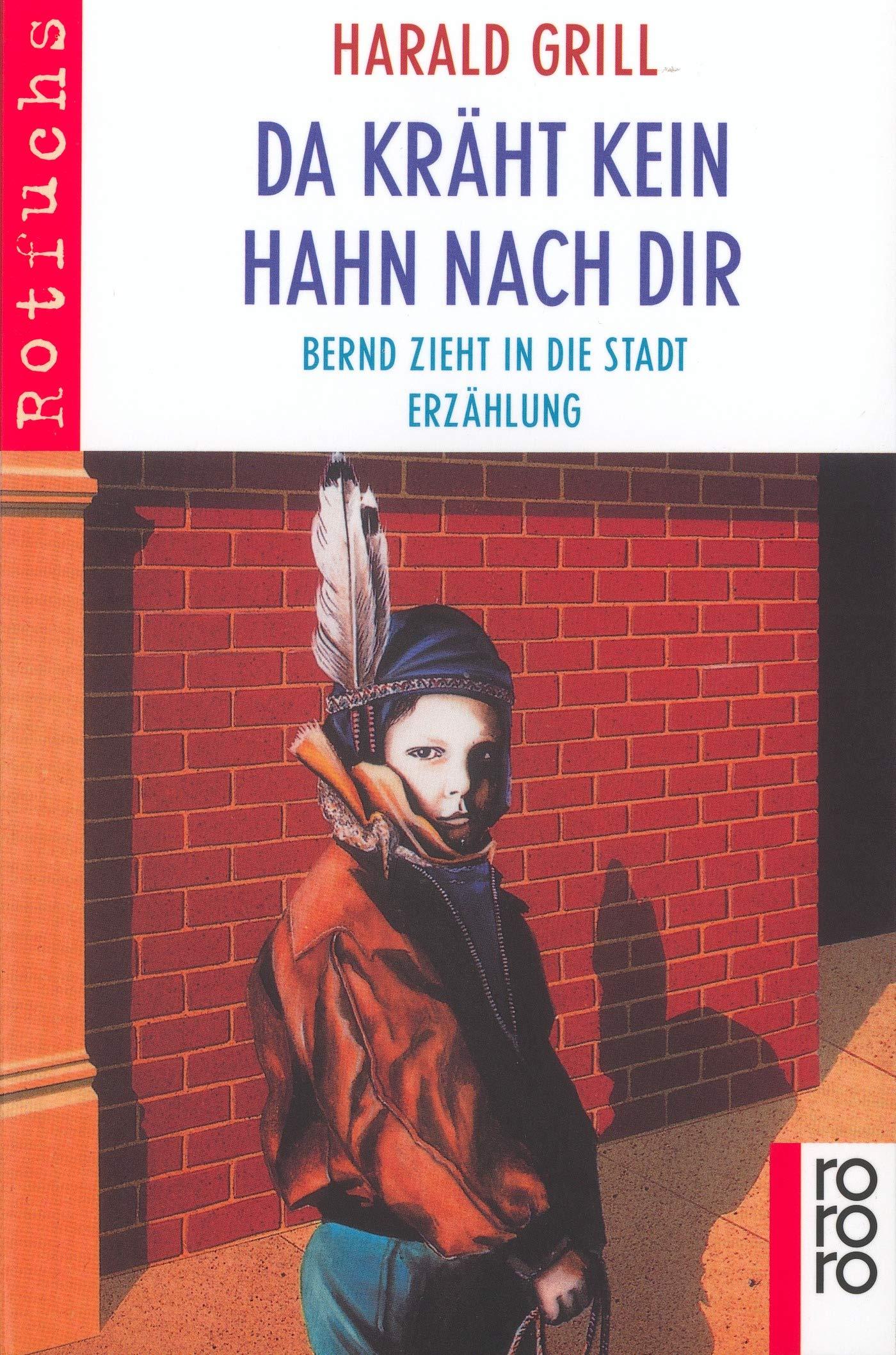 Da Kräht Kein Hahn Nach Dir Ab 8 J Bernd Zieht In Die Stadt Erzählung Grill Harald 9783499205484 Amazon Com Books