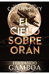 EL CIELO SOBRE ORÁN: Los días de la plaga (Las aventuras del capitán Riley) (Spanish Edition) Kindle Edition