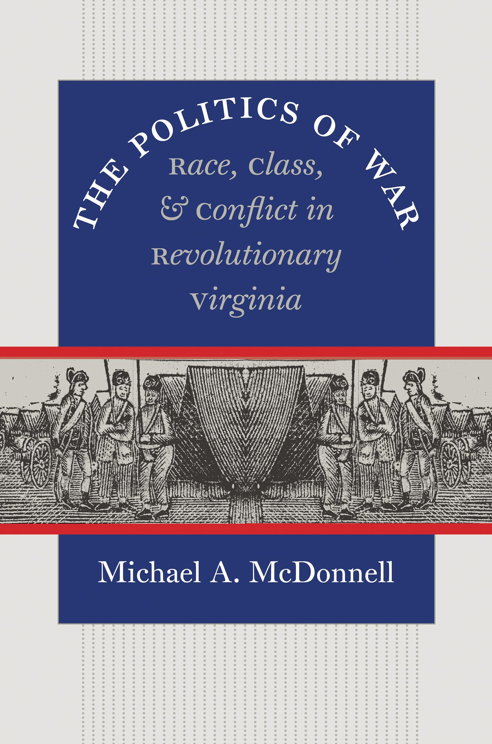 The Politics of War: Race, Class, and Conflict in Revolutionary ...