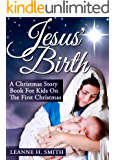 Jesus Birth! A Christmas Story Book For Kids About The First Christmas In Bethlehem (Childrens Christmas Books 1)