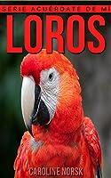 Loros: Libro De Imágenes Asombrosas Y Datos