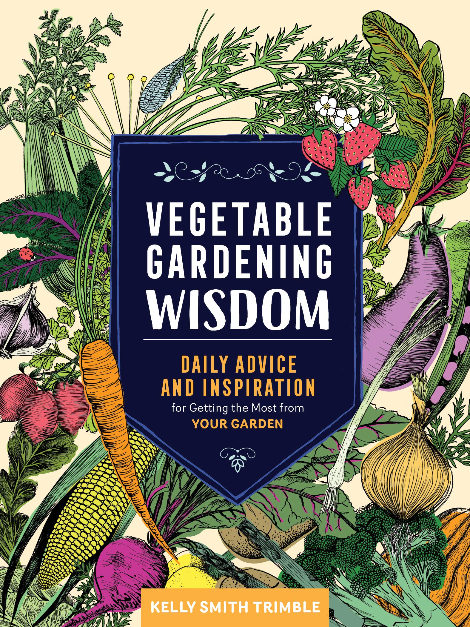 Vegetable Gardening Wisdom: Daily Advice and Inspiration for Getting the Most from Your Garden by Storey Publishing, LLC