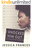 I Knocked Him Out (Love at First Crime Book 2)
