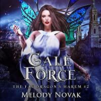 Gale Force: A Reverse Harem Paranormal Fantasy Romance: The Fae Dragon's Harem, Book 2