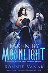 Taken by Moonlight: Shifters Wild & Free Reverse Harem Book 1 Kindle Edition