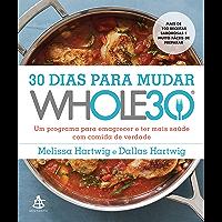 30 dias para mudar - Whole30: Um programa para emagrecer e ter mais saúde com comida de verdade