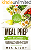 Meal Prep for Beginners: The Fastest and Most Convenient Cookbook with 50+ Recipes you can get Your Hands on to Prepare Your Meals in a Week Advance to ... Ready to Go Meals! (meal prep cookbook 1)