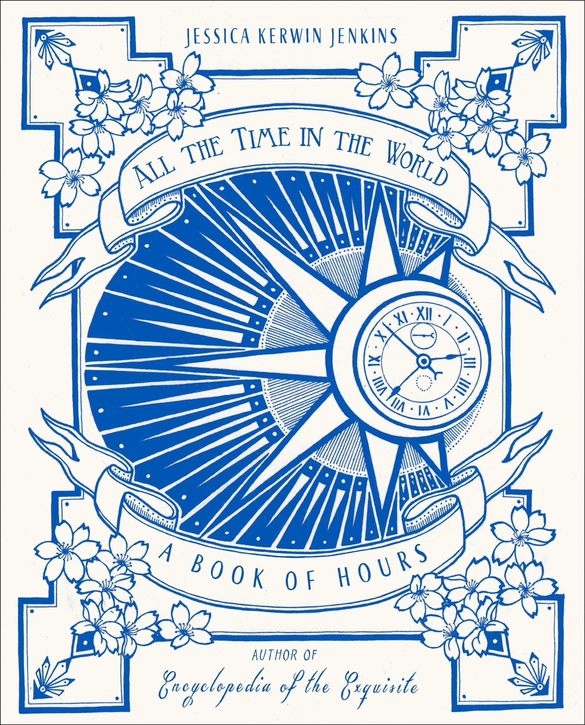 All the Time in the World: A Book of Hours: Jessica Kerwin Jenkins ...