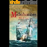 Mediohombre: Blas de Lezo y la batalla que Inglaterra ocultó al mundo (Novela histórica)