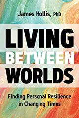 Living Between Worlds: Finding Personal Resilience in Changing Times Kindle Edition