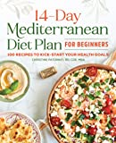 The 14 Day Mediterranean Diet Plan for Beginners: 100 Recipes to Kick-Start Your Health Goals