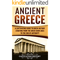 Ancient Greece: A Captivating Guide to Greek History Starting from the Greek Dark Ages to the End of Antiquity…