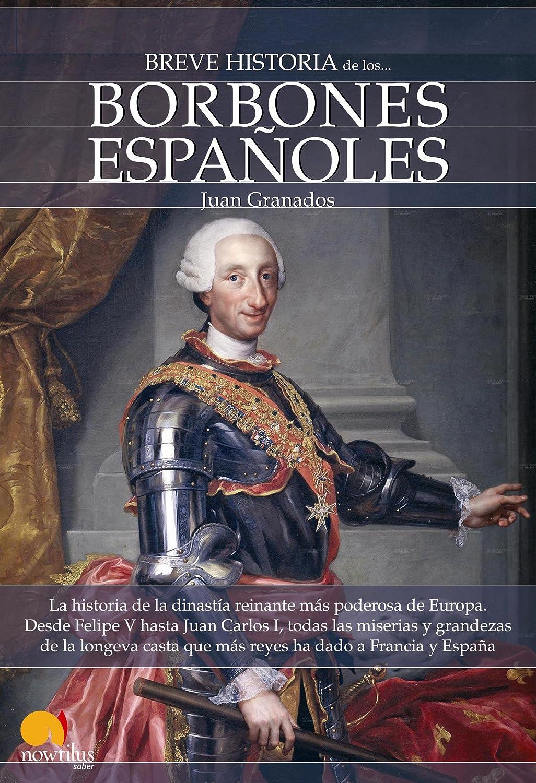 Breve historia de los Borbones españoles eBook: Granados, Juan ...