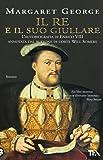 Il re e il suo giullare. L'autobiografia di Enrico VIII annotata dal buffone di corte Will Somers