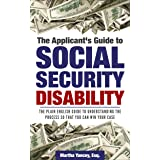 The Applicant's Guide to Social Security Disability: The Plain English Guide to Understanding the Process so that you can WIN