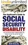 The Applicant's Guide to Social Security Disability: The Plain English Guide to Understanding the Process so that you…