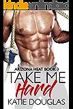 Take Me Hard (Arizona Heat Book 3)