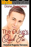 Historical Romance: The Duke s Quick Fix (Historical Regency Romance, Duke Short Stories, Duke Romance) (New Adult Comedy Romance Short Stories)