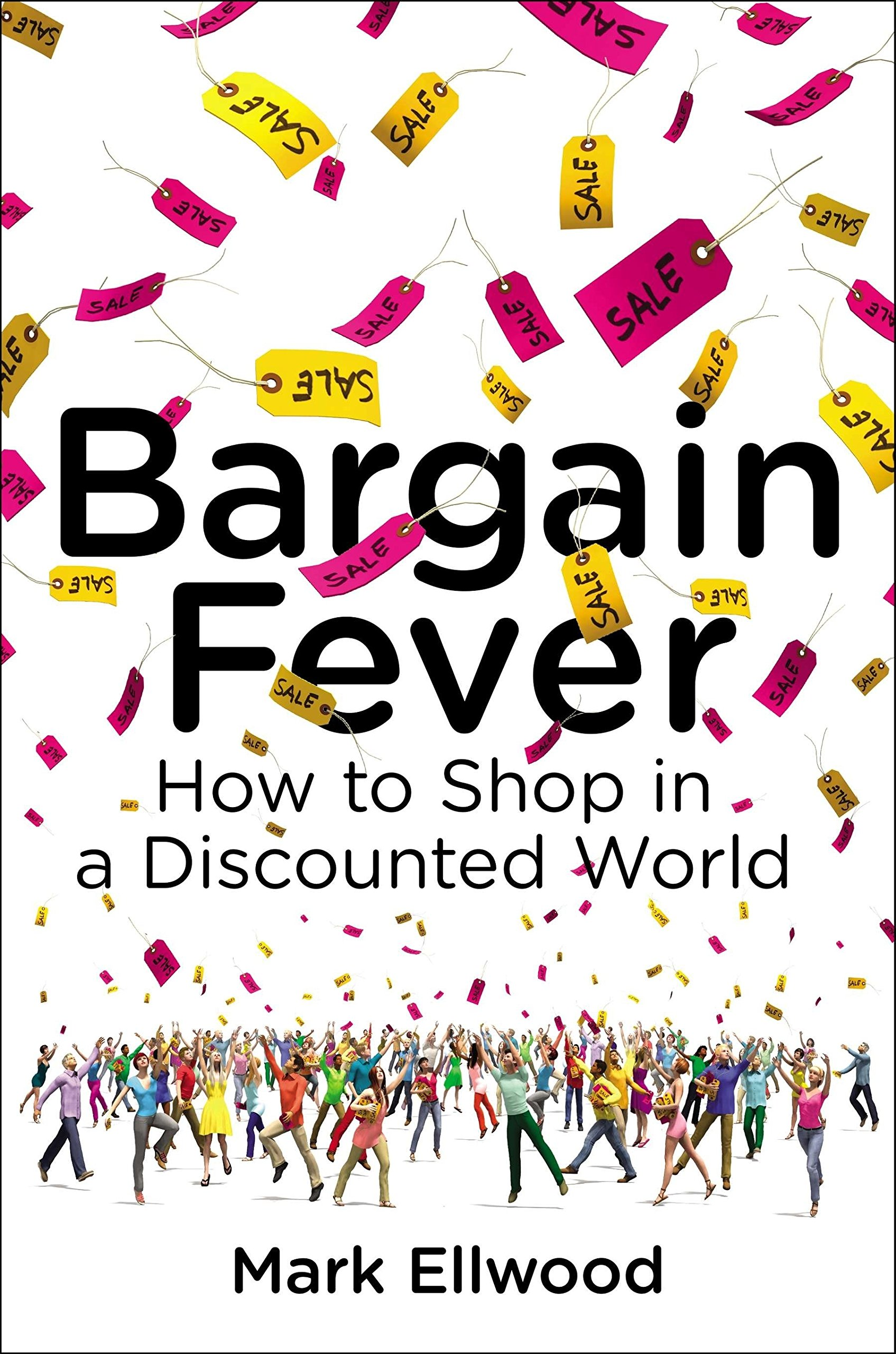 Bargain Fever How To Shop In A Discounted World Ellwood Mark 9781591845805 Amazon Com Books