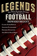 Legends: The Best Players, Games, and Teams in Football: Classic Super Bowls! Amazing Playmakers! Historic Dynasties! And Much, Much More! Kindle Edition