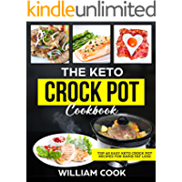 The Keto Crock Pot Cookbook: Top 60 Easy Keto Crock Pot Recipes For Rapid Fat Loss