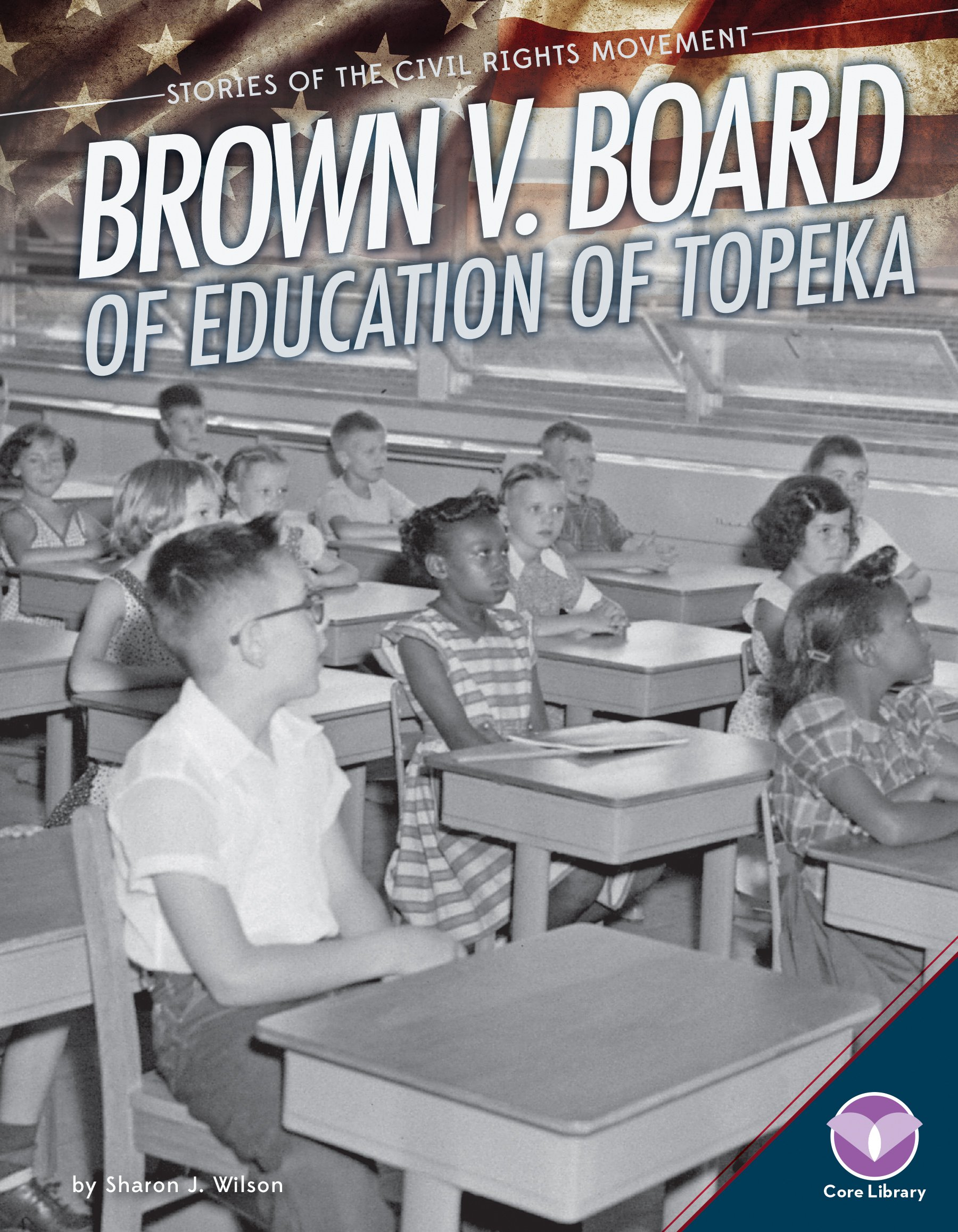 Brown V. Board of Education of Topeka (Stories of the Civil Rights Movement)