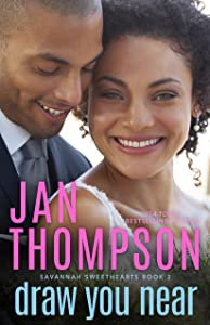 Draw You Near: A Multiethnic Contemporary Christian Romance (Savannah Sweethearts Book 3)
