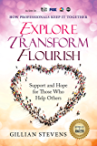 Explore, Transform, Flourish: Support and Hope for Those Who Help Others