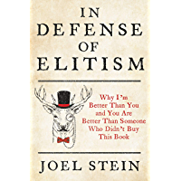 In Defense of Elitism: Why I'm Better Than You and You are Better Than Someone Who Didn't Buy This Book (English Edition)