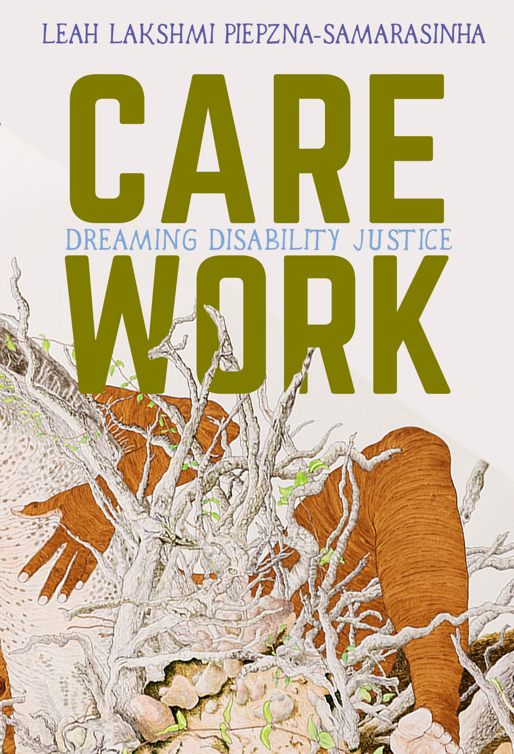 Book cover: Title text 'Care Work' in large brown text all in caps, author name at top. Illustratio below shows hand and brown of person of colour wrapped around tree trunk, from which twigs and small green leaves grow