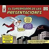 El superhéroe de las presentaciones: Conviértete en un arma de persuasión masiva