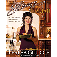 Skinny Italian: Eat It and Enjoy It -- Live La Bella Vita and Look Great, Too!