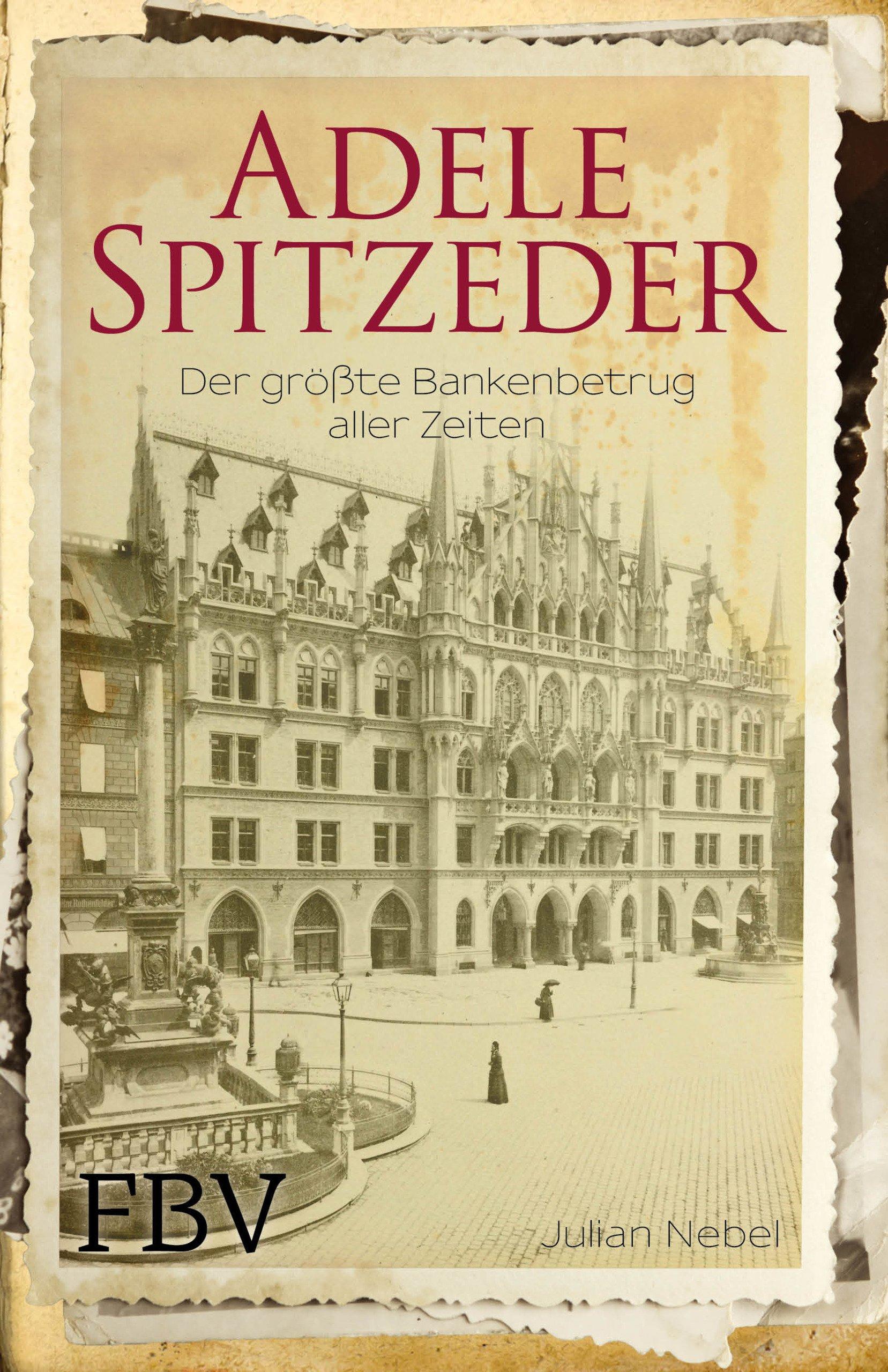 Adele Spitzeder: Der größte Bankenbetrug aller Zeiten Gebundenes Buch – 13. November 2017 Julian Nebel FinanzBuch Verlag 3959720483 Wirtschaft / Allgemeines