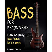 Bass For Beginners: How To Play The Bass In 7 Simple Steps Even If You've Never Picked Up A Bass Before book cover