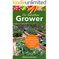 The Suburban Grower: Sustainable DIY Raised Bed Gardening That Produces Thriving Fruit and Vegetables From the First…