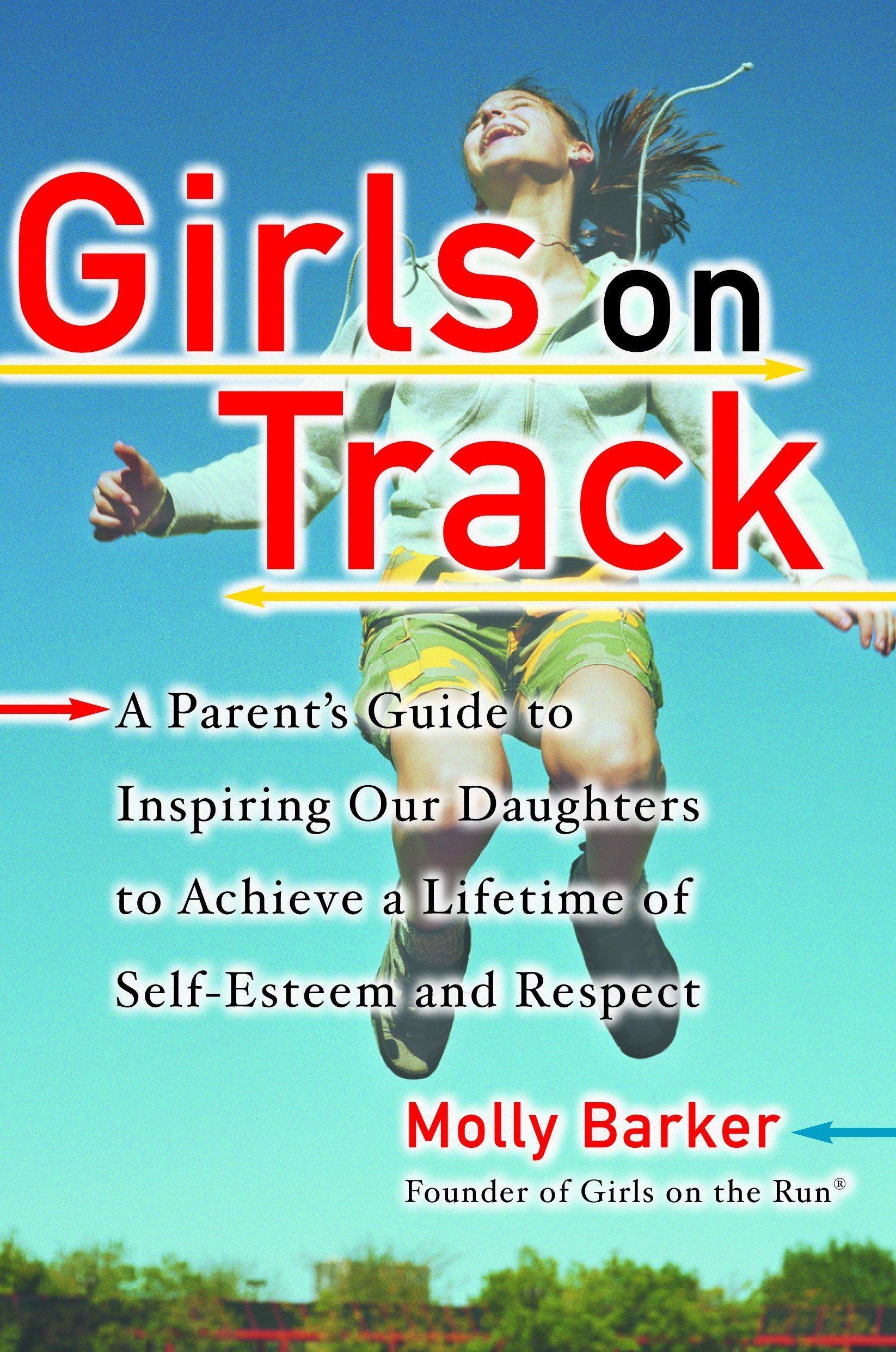 Read Online Girls on Track: A Parent's Guide to Inspiring Our Daughters to Achieve a Lifetime of Self-Esteem and Respect pdf