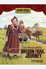 Clara Morgan and the Oregon Trail Journey (History Speaks: Picture Books Plus Reader's Theater) Kindle Edition
