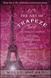The Art of Trapeze: One Woman's Journey of Soaring, Surrendering, and Awakening (The Awakening Consciousness Series Book…