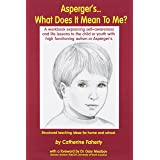 Asperger's What Does It Mean to Me?: A Workbook Explaining Self Awareness and Life Lessons to the Child or Youth with High Fu